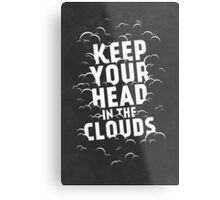 Keep Your Head in the Clouds Metal Print