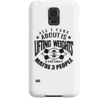 All I Care About Is Lifting Weights And Maybe Like 3 People Samsung Galaxy Case/Skin