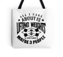 All I Care About Is Lifting Weights And Maybe Like 3 People Tote Bag
