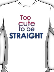 Too cute to be straight - bisexual T-Shirt
