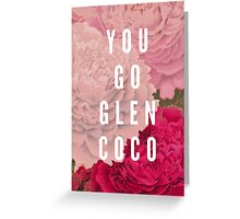 You Go Glen Coco Greeting Card