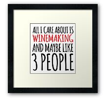 Hilarious 'All I Care About Is Winemaking And Maybe Like 3 People' Tshirt, Accessories and Gifts Framed Print