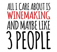 Hilarious 'All I Care About Is Winemaking And Maybe Like 3 People' Tshirt, Accessories and Gifts Photographic Print