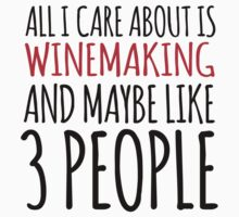 Hilarious 'All I Care About Is Winemaking And Maybe Like 3 People' Tshirt, Accessories and Gifts by Albany Retro