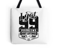 I Got 99 Problems But Lifting Ain't One Tote Bag