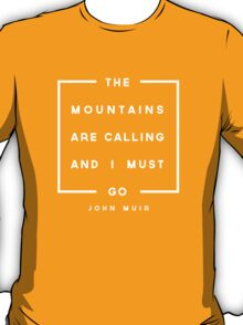 The Mountains are Calling & I Must Go T-Shirt