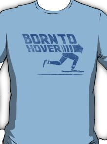 Born To Hover Blue (Distressed) T-Shirt