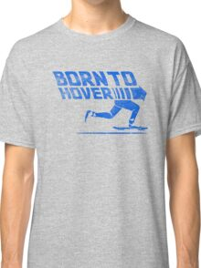 Born To Hover Blue (Distressed) Classic T-Shirt