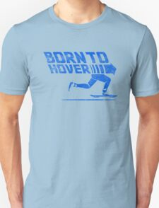 Born To Hover Blue (Distressed) Unisex T-Shirt