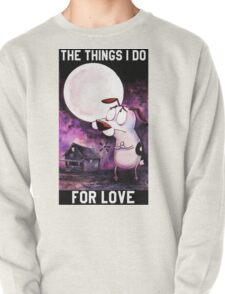 COURAGE - THE THINGS I DO FOR LOVE Pullover