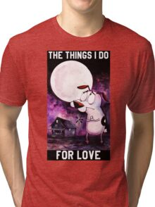 COURAGE - THE THINGS I DO FOR LOVE Tri-blend T-Shirt