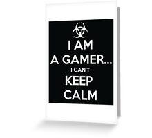 I Am A Gamer ... I Cant Keep Calm Greeting Card