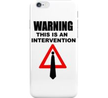 Warning this is an intervention iPhone Case/Skin