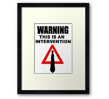 Warning this is an intervention Framed Print