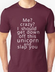 Me? Crazy? I should get down off this unicorn and slap you (white) Unisex T-Shirt