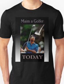 Maim a Golfer today T-Shirt