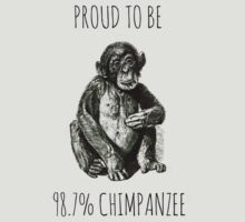 PROUD TO BE 98.7% CHIMPANZEE by Bundjum