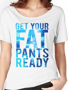 Get Your Fat Pants Ready Women's Relaxed Fit T-Shirt