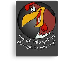 Any of this gettin' through to you boy! Canvas Print