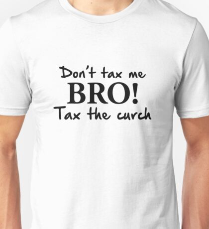 Don't Tax Me Bro Tax The Curch Unisex T-Shirt