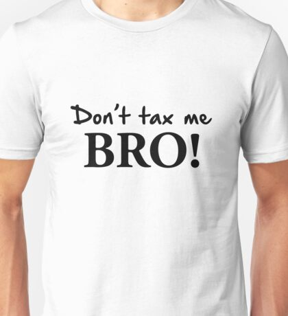 Don't Tax Me Bro! Unisex T-Shirt
