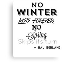 no winter lasts forever Canvas Print