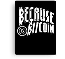 Because Bitcoin Canvas Print