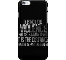 It is not the violence that sets a man apart, it is the distance that he is prepared to go iPhone Case/Skin