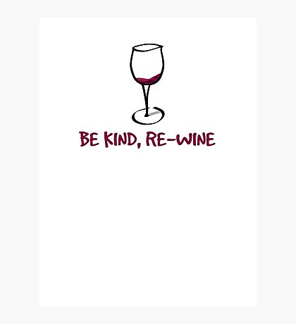 Be kind, re-wine Photographic Print