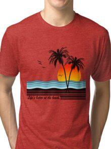 Life's Better at the Beach Tri-blend T-Shirt