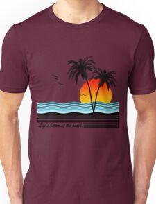 Life's Better at the Beach Unisex T-Shirt