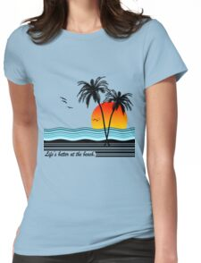 Life's Better at the Beach Womens Fitted T-Shirt