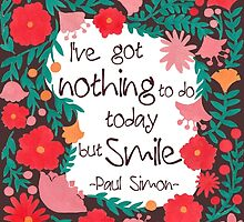 I Have Nothing to do Today but Smile by haidishabrina