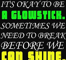 ITS OKAY TO BE A GLOWSTICK by Divertions