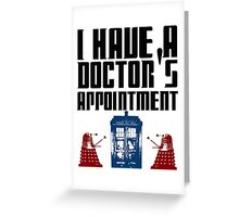 I have a Doctor's appointment - Doctor Who Greeting Card