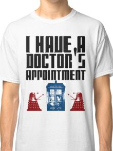 I have a Doctor's appointment - Doctor Who Classic T-Shirt