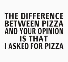 The Difference Between Pizza And Your Opinion by coolfuntees