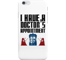 I have a Doctor's appointment - Doctor Who iPhone Case/Skin
