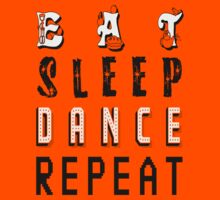Eat sleep dance repeat. by protestall
