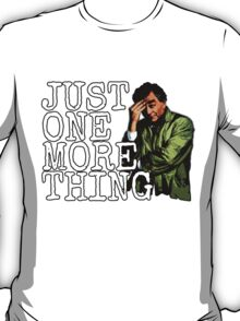 Just one more thing! T-Shirt