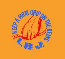KEEP A FIRM GRIP ON THE REINS LBJ Unisex T-Shirt