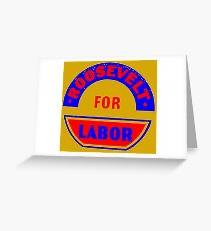 FDR FOR LABOR Greeting Card