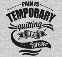 Pain Is Temporary Quitting Is Forever by NibiruHybrid