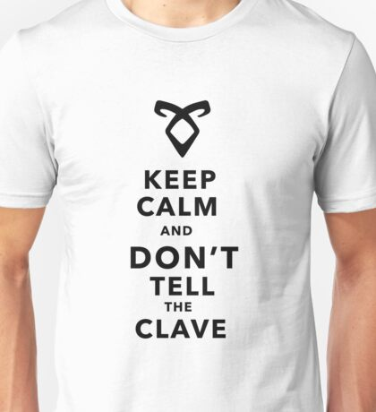 Keep Calm and Don't Tell the Clave Unisex T-Shirt