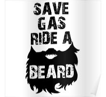 Save Gas Ride A Beard Poster