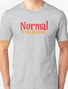 Normal is so boring! Unisex T-Shirt