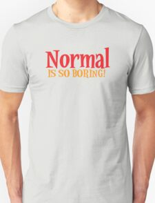 Normal is so boring! T-Shirt