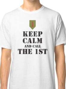 KEEP CALM AND CALL THE 1ST Classic T-Shirt