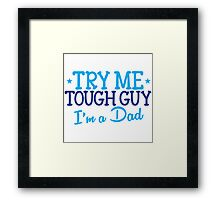 Try me TOUGH GUY I'm a DAD Framed Print