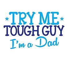 Try me TOUGH GUY I'm a DAD Photographic Print